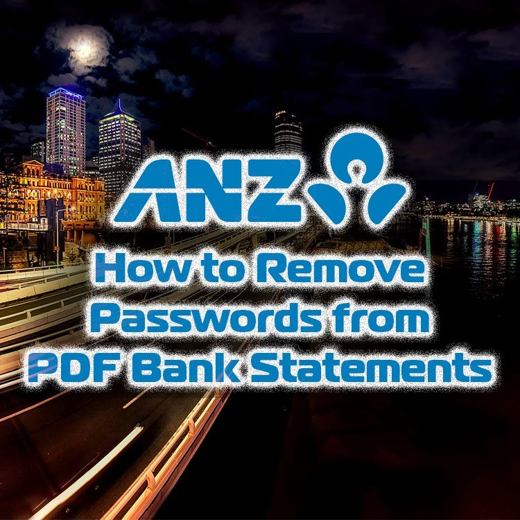 How to remove passwords from ANZ pdf bank statements