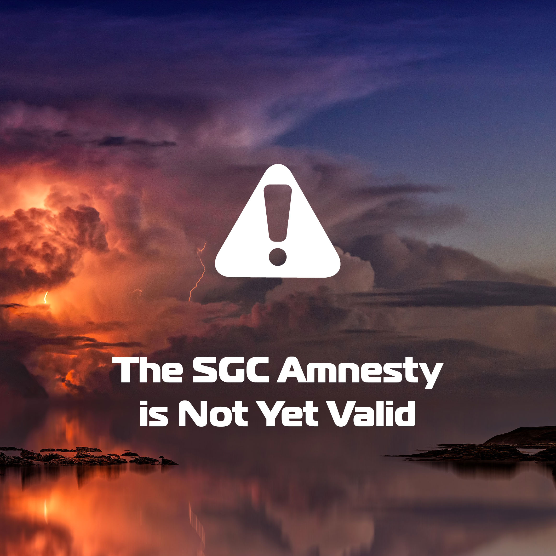 The SGC Amnesty is Not Yet Valid