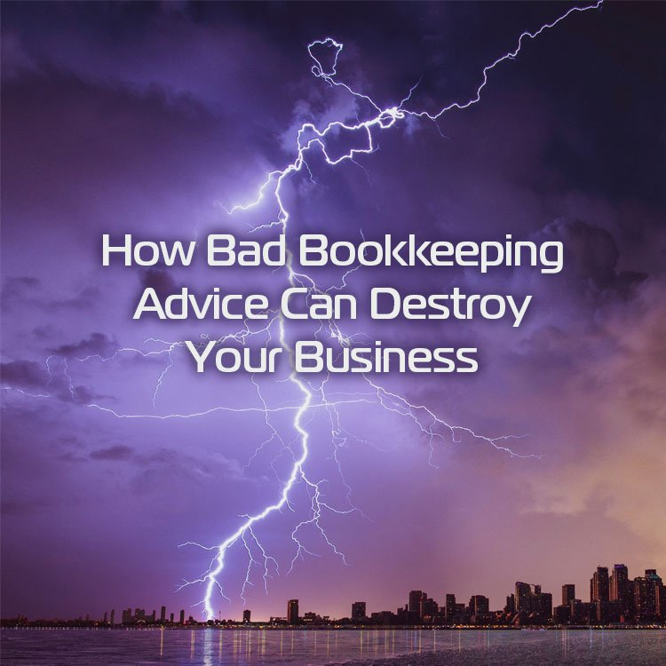 How Bad Bookkeeping Advice Can Destroy Your Business (And What To Do Instead)
