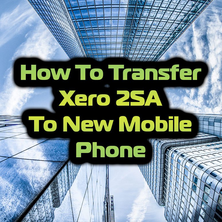How To Transfer Xero 2SA To Your New Mobile Phone 2FA Google Authenticator