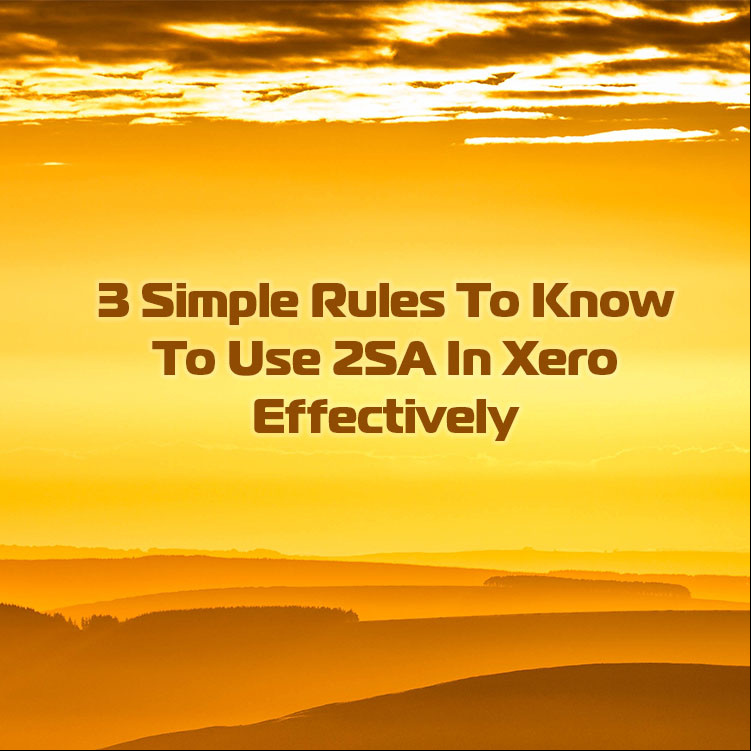 3 Simple Rules To Know To Use 2SA In Xero Effectively